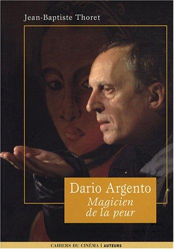 DARIO ARGENTO. Magicien de la peur, Auteurs par Jean-Baptiste Thoret