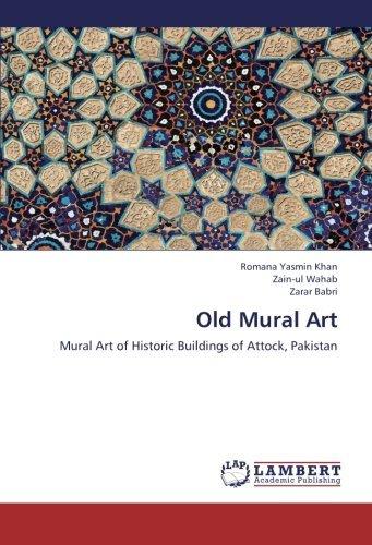 Old Mural Art: Mural Art of Historic Buildings of Attock, Pakistan by Romana Yasmin Khan (2013-05-02) par Romana Yasmin Khan;Zain-ul Wahab;Zarar Babri