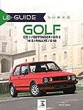 Le guide de la Golf : GTI 1/Oettinger/GTI 2 16S/Rallye/G60