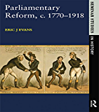 Parliamentary Reform in Britain, c. 1770-1918 (Seminar Studies)