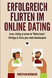 Erfolgreich Flirten im Online Dating: Lerne, richtig zu texten im 'Online Game'  Flirttipps & Tricks plus reelle...