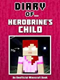 Diary of Herobrine's Child [an unofficial Minecraft book] (Crafty Tales Book 42)