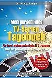 Mein persönliches TV Serien-Tagebuch: Für ihre Lieblingsserien beim TV Streaming. Jetzt mit persönlichen Bewertungen!