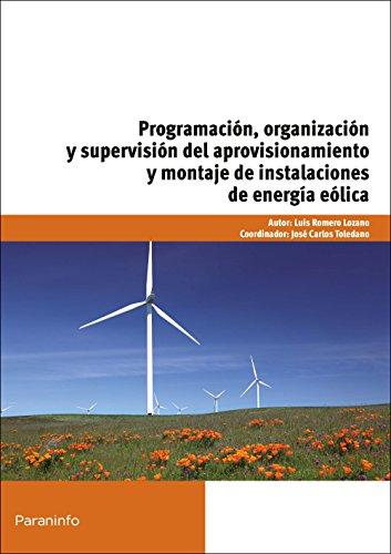 Programación, organización y supervisión del aprovisionamiento y montaje de instalaciones de energía eólica por LUÍS ROMERO LOZANO