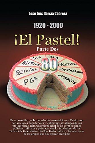 1920-2000 ¡El Pastel! Parte Dos por José Luis García Cabrera