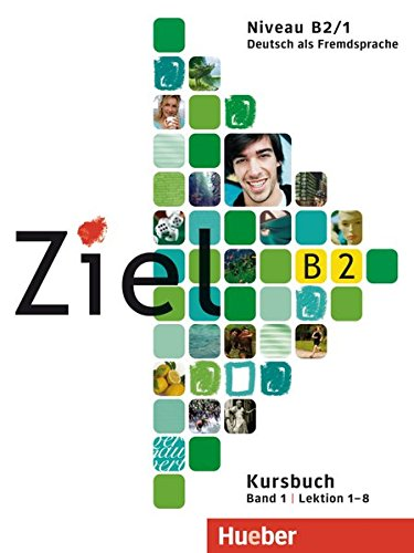 Ziel B2, Band 1, Lektion 1–8: Deutsch als Fremdsprache / Kursbuch (4 Ziele)