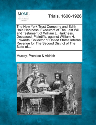 The New York Trust Company and Edith Hale Harkness, Executors of The Last Will and Testament of William L. Harkness, Deceased, Plaintiffs, against ... for The Second District of The State of...