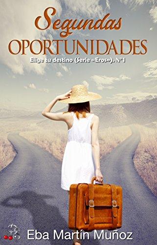 """Segundas oportunidades: Colección """"Elige tu destino"""" (Elige tu destino. Serie """"Eros"""" nº 1) (Spanish Edition)"""