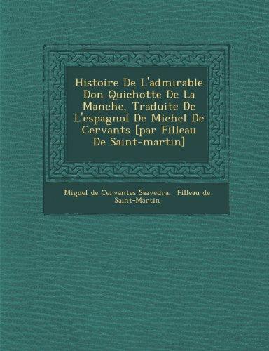 Histoire de L'Admirable Don Quichotte de La Manche, Traduite de L'Espagnol de Michel de Cervant S [Par Filleau de Saint-Martin]