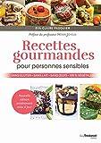 Recettes gourmandes pour personnes sensibles : Sans gluten, sans lait, sans oeufs, 100% végétales