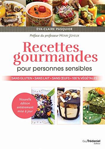 Recettes gourmandes pour personnes sensibles : Sans gluten, sans lait, sans oeufs, 100% végétales par Eva-Claire Pasquier