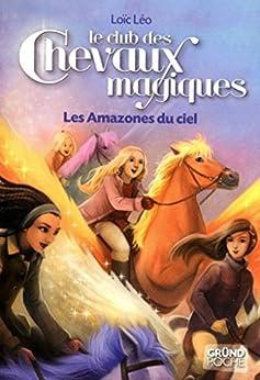 Le Club des Chevaux Magiques - Les Amazones du ciel - tome 1 par [LÉO, Loïc]