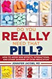 Do You Really Need That Pill?: How to Avoid Side Effects, Interactions, and Other Dangers of Overmedication