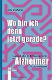 Wo bin ich denn jetzt gerade?: Tagebuch über die Betreuung meiner an Alzheimer erkrankten Mutter. bei Amazon kaufen