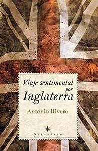 Viaje sentimental por Inglaterra par Antonio Rivero Taravillo