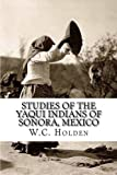 Studies of the Yaqui Indians of Sonora, Mexico