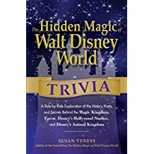 The Hidden Magic of Walt Disney World Trivia: A Ride-by-Ride Exploration of the History, Facts, and Secrets Behind the Magic Kingdom, Epcot, Disney's Hollywood Studios, and Disney's Animal Kingdom