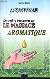 Connaître l'essentiel sur le massage aromatique (Aromathérapie pratique et familiale.)