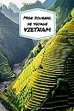 Mon Journal De Voyage VIETNAM: Carnet de voyage créatif, Préparation de voyage, Souvenirs et expériences pour les départs en vacances au Vietnam...