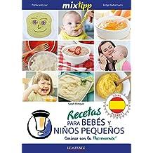 MIXtipp: Recetas para Bebés y Niños Pequeños (español): cocinar con la Thermomix TM 5 & TM 31