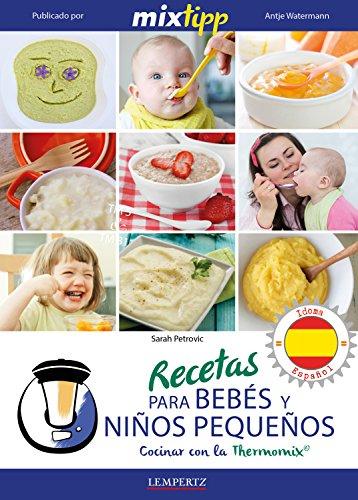 MIXtipp: Recetas para Bebés y Niños Pequeños (español): cocinar con la Thermomix TM 5 & TM 31 por Sarah Petrovic