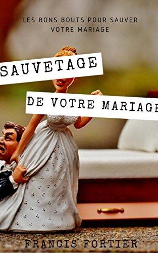 Couverture du livre Sauvetage de votre mariage: Les bons bouts pour sauver votre mariage