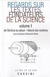 Regards sur les textes fondateurs de la science : Volume 1, De l'écriture au calcul - Théorie des nombres
