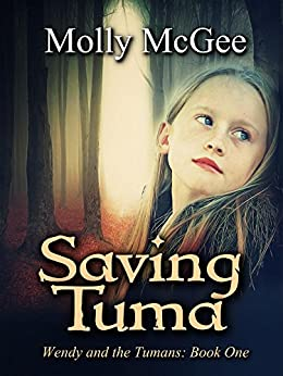 Saving Tuma (Wendy and the Tumans Book 1) by [McGee, Molly]