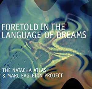 Foretold In The Language Of Dreams: The Natacha Atlas & Marc Eagleton Project