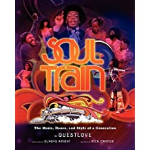Soul Train: The Music, Dance, and Style of a Generation by Questlove (2013-10-22)
