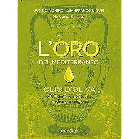 L'oro del Mediterraneo. Olio d'oliva. 6000 anni