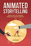 Animated Storytelling: Simple Steps For Creating Animation and Motion Graphics (English Edition)
