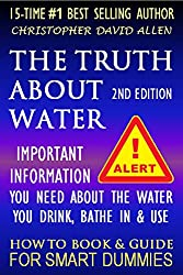 THE TRUTH ABOUT WATER - IMPORTANT INFORMATION YOU NEED ABOUT THE WATER YOU DRINK, BATHE IN & USE - 2ND EDITION - HOW TO BOOK & GUIDE FOR SMART DUMMIES
