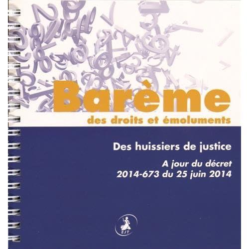Barème des droits et émoluments des huissiers de justice : A jour du décret 2014-673 du 25 juin 2014