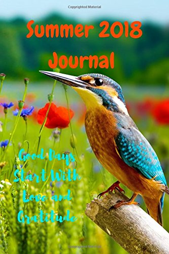 Summer 2018 Journal: Good Days Start With Love and Gratitude. Treasure your good moments in your life and keep them as a   beautiful gems which never fade away. Write in whatever comes to your mind por Leisure Journals