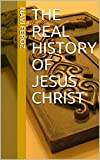 The Real History Of Jesus Christ (English Edition)