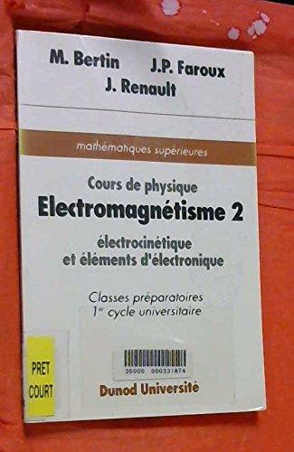 M. bertin, j.p. faroux, j. renault - Mathématiques supérieures. cours de physique électromagnétisme 2- electrocinétique et éléments d électronique. classes préparatoires 1er cycle universitaire