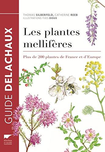 Les Plantes mellifères. Plus de 200 plantes de France et d'Europe