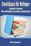 CreateSpace für Anfänger: Handbuch für Autoren: Wie veröffentliche ich ein Buch im Selbstverlag? (Bücher im Selbstverlag)