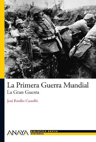 La Primera Guerra Mundial: La Gran Guerra (Historia Y Literatura - Nueva Biblioteca Básica De Historia) por José Emilio Castelló