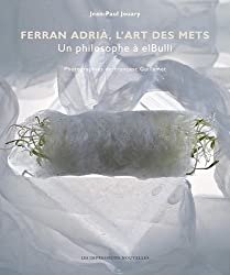 Ferran Adria, l'art des mets : Un philosophe à elBulli