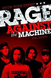 Know Your Enemy: The Story of Rage Against the Machine by Joel McIver (2014-05-01)