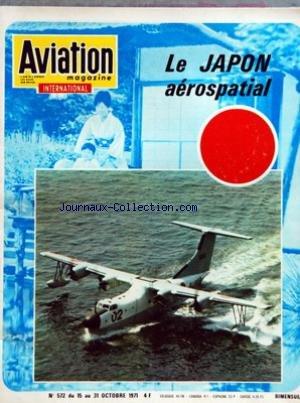 AVIATION MAGAZINE [No 572] du 15/10/1971 - Lâ AERONAUTIQUE AILE MARCHANTE DE Lâ INDUSTRIE JAPONAISE - UN SURVOL DES PROBLEMES DE Lâ INDUSTRIE AEROSPATIALE NIPPONE DANS LE CONTEXTE POLITICO-ECONOMIQUE MONDIAL AEROSPATIALES - FAITS ET COMMENTAIRES - POINTS DE VUE EUROPEENS - NOUVELLES DU JAPON - LE JAPON AEROSPATIAL - LE BOND MAGISTRAL EFFECTUE DEPUIS LE DEBUT DU SIECLE PAR LES JAPONAIS Sâ EST TRADUIT PAR UNE PROGRESSION INDUSTRIELLE PARTICULIEREMENT REMARQUABLE DANS Lâ AERONAUTIQUE - MITSUBISHI par Collectif
