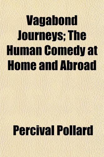 Vagabond Journeys; The Human Comedy at Home and Abroad