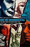 How Tory Governments Fall: The Tory Party in Power Since 1783: Tory Party in Power, 1783-1997