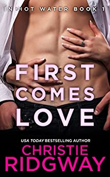First Comes Love (In Hot Water Book 1) by [Ridgway, Christie]
