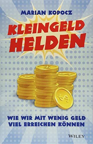 Kleingeldhelden: Wie wir mit wenig Geld viel erreichen können (Können Helden Alle Wir Sein)