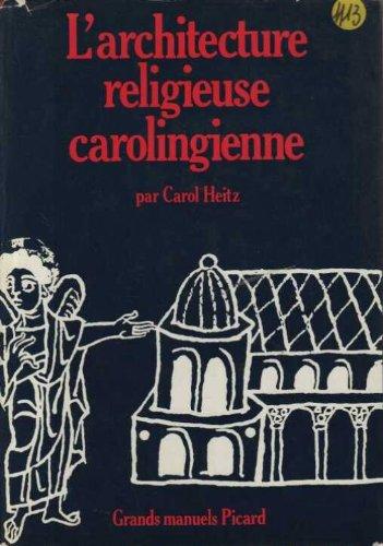 L'Architecture religieuse carolingienne : Les formes et leurs fonctions (Grands manuels Picard) par Carol Heitz