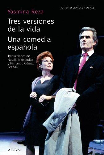 Tres versiones de la vida / Una comedia española (Artes escénicas/Obras) por Yasmina Reza