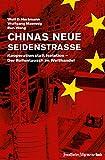 Chinas neue Seidenstraße: Kooperation statt Isolation – Der Rollentausch im Welthandel